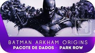 BATMAN ARKHAM ORIGINS - DETONADO - Pacote de dados - Park Row - Arquivos de Extorção