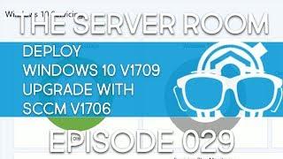 TSR #029 - Deploy Windows 10 v1709 Upgrade with SCCM v1706