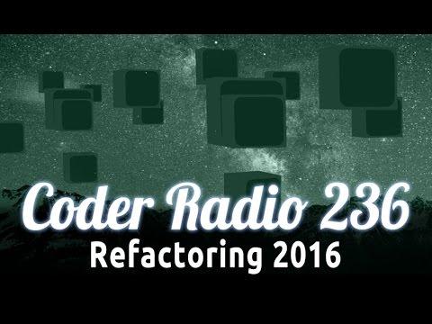 Refactoring 2016 | Coder Radio 236