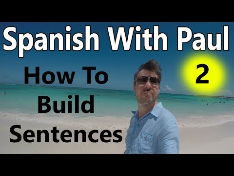How To Build Sentences In Spanish (Episode 2) - Learn Spanish With Paul