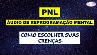 PNL - ÁUDIO DE REPROGRAMAÇÃO MENTAL - COMO ESCOLHER SUAS CRENÇAS - #1