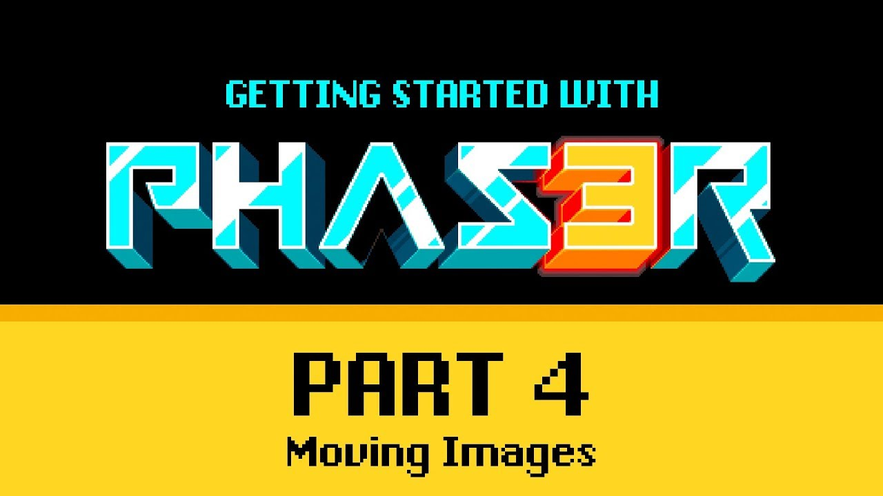 Part 4 Moving Images - Getting Started with Phaser 3