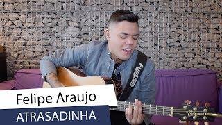 Baixar Felipe Araújo - Atrasadinha - versão acústica de seu hit com Ferrugem   CARAS SESSIONS (2019)