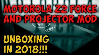 Moto Z2 Force Unboxing in 2018 with the Projector Mod!