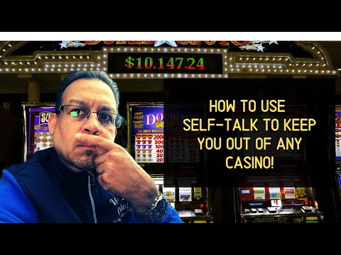 Gambler, How to USE Your Self Talk-To keep you OUT of any Casino!