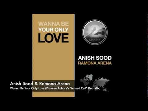 """Anish Sood & Ramona Arena - Wanna Be Your Only Love (Praveen Achary's """"Missed Call"""" Dub Mix) Mix)"""