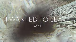 """SYML - """"I Wanted To Leave"""" [Official Audio]"""