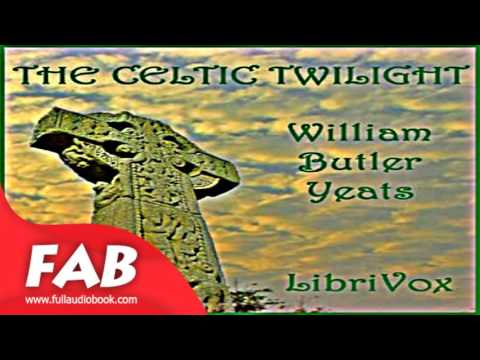 The Celtic Twilight Full Audiobook by William Butler YEATS by Fairy Tales Audiobook
