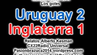 (Relato Historico) Uruguay 2 Inglaterra  1 (Relato Alberto Kesman)  Mundial Brasil 2014 Los goles