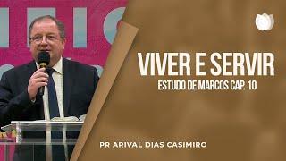 Viver e servir - Estudo de Marcos cap. 10 | Pr Arival Dias Casimiro