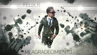"""Felix R """"Mi Agradecimiento"""" Audio Oficial"""