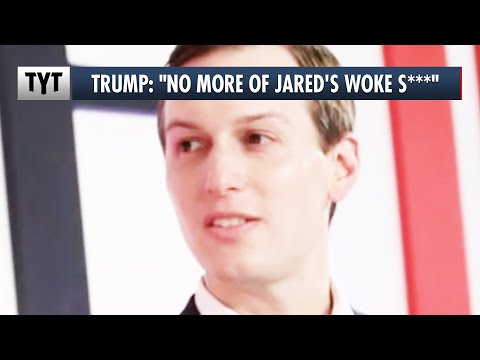 "Jared Kushner IN TROUBLE, Trump is Done With His ""Woke S***"""