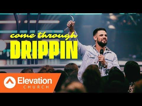 Come Through Drippin | Pastor Steven Furtick