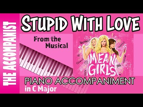 Stupid With Love - from the Broadway Musical 'Mean Girls' - Piano Accompaniment - Karaoke