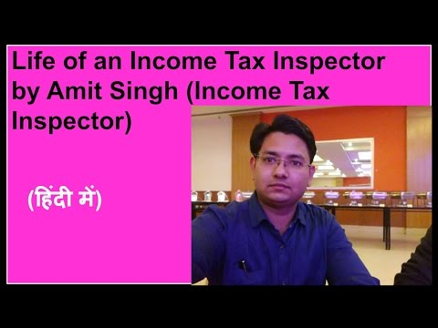 Life Of An Income Tax Inspector By Amit Singh (Income Tax Inspector, Delhi)