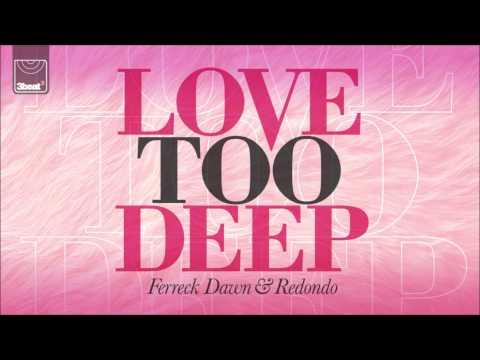 Ferreck Dawn & Redondo - Love Too Deep (Club Edit)