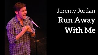 Jeremy Jordan - RUN AWAY WITH ME (Kerrigan-Lowdermilk)
