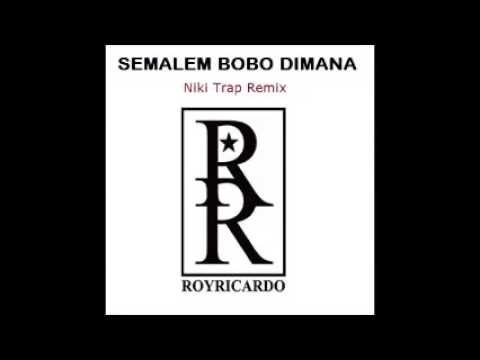 Roy Ricardo - Semalem Bobo Dimana (Niki Trap Remix)