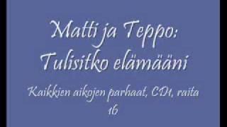 Matti ja Teppo: Tulisitko elämääni