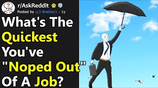 What's The Quickest You've Noped Out Of A Job? (r/AskReddit)