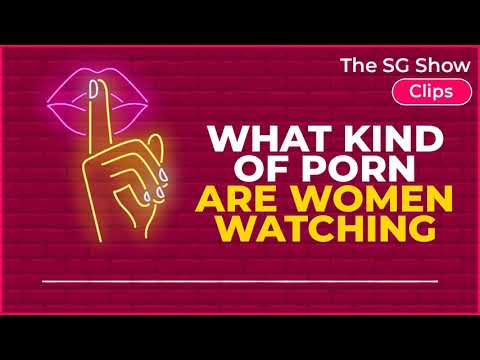 What Kind Of PORN Are WOMEN WATCHING? - The SG Show Clips