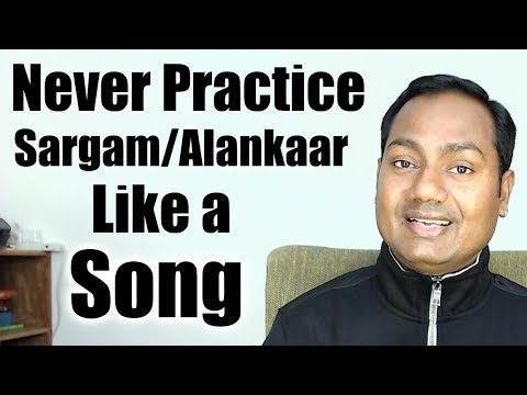 Never Practice Sargam/Alankaar as You Practice Song ?
