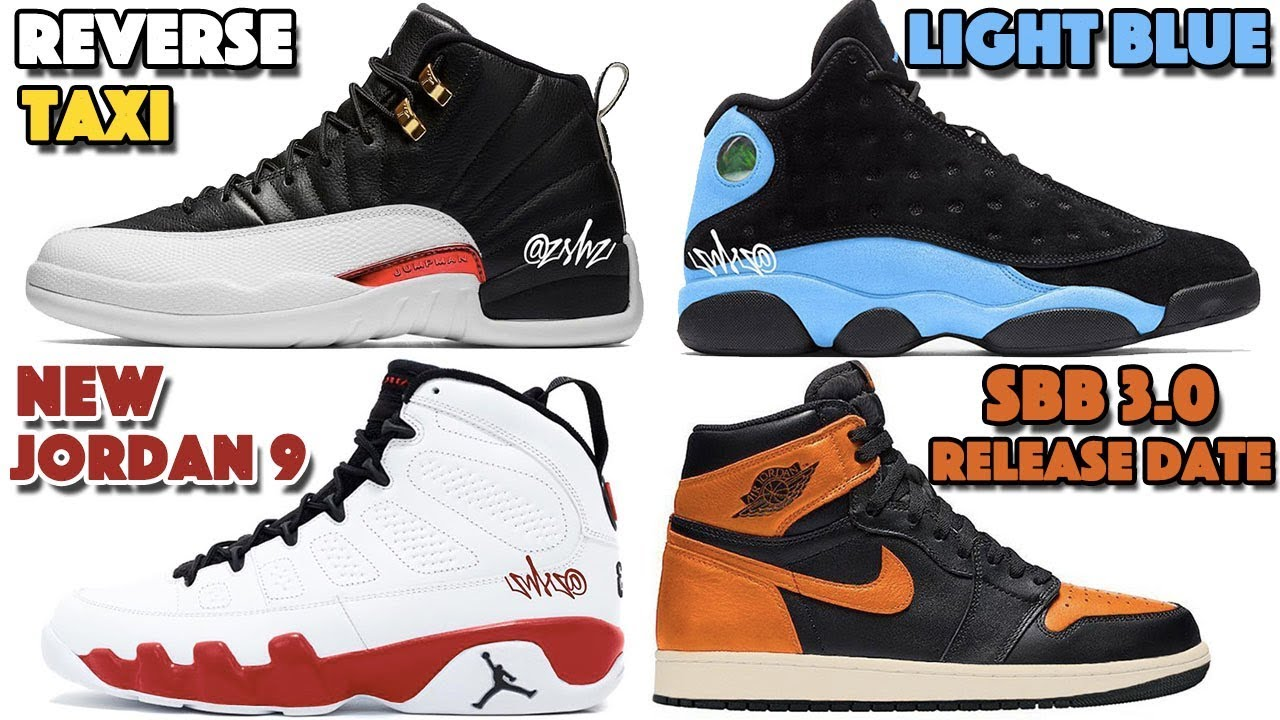 be536365ee7 AIR JORDAN 12 REVERSE TAXI, JORDAN 13 LIGHT BLUE, NEW JORDAN 9, SBB 3.0  RELEASE DATE AND MORE