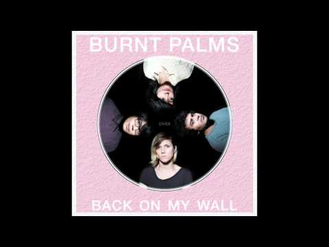 Burnt Palms - Back On My Wall [FULL ALBUM STREAM]