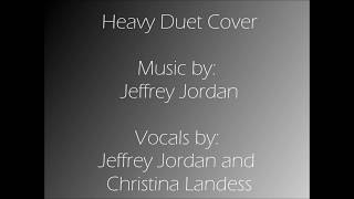 Heavy duet cover by Jeffrey Jordan and Christina Landess