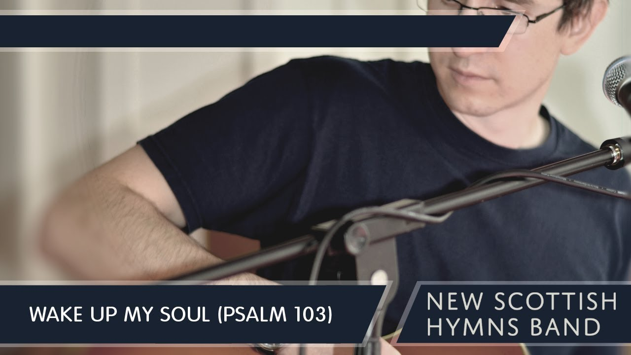 Wake Up My Soul (Psalm 103) | Song Resources | New Scottish