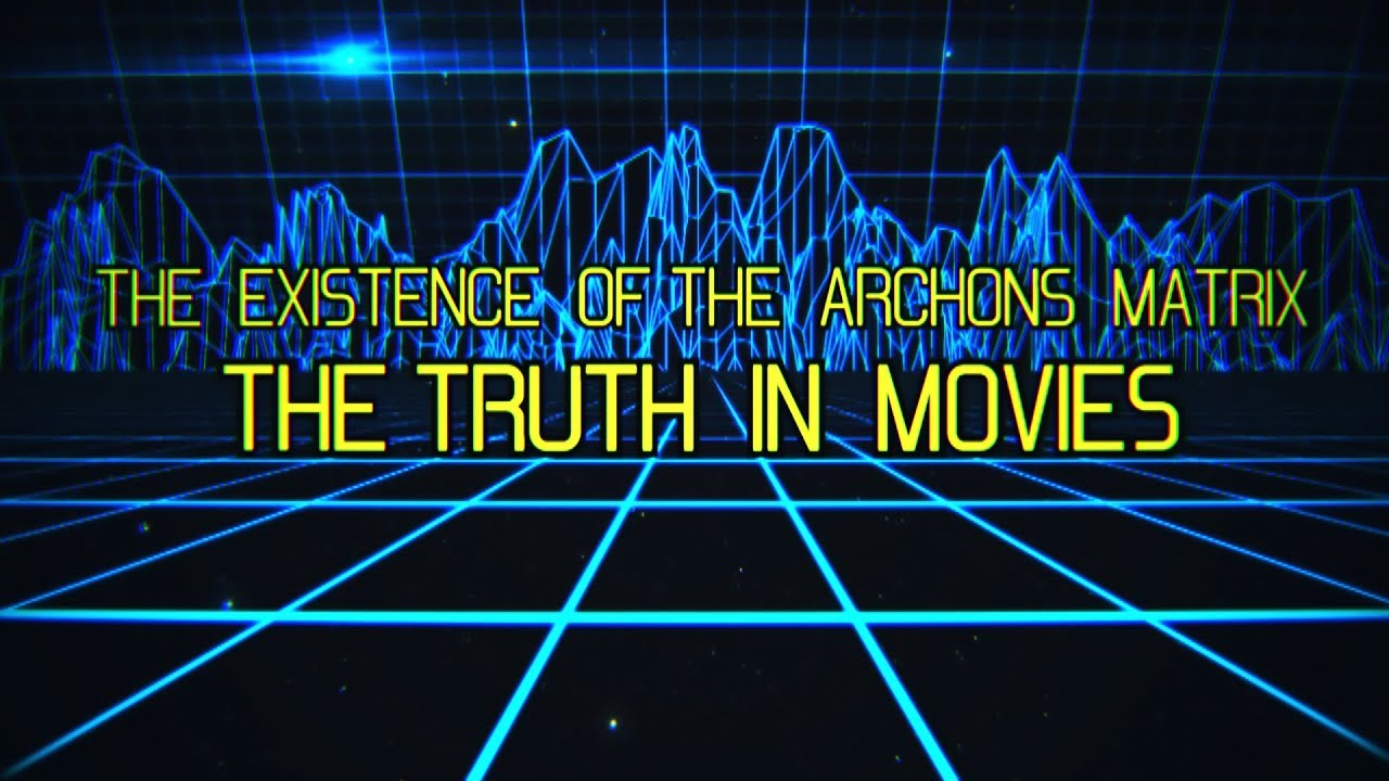 The EXISTENCE of The ARCHONS Matrix - The TRUTH in MOVIES ....
