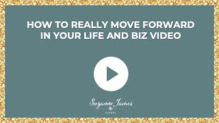 How To REALLY Move Forward In Your Life and Biz