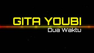 Download GITA YOUBI - Dua Waktu (lirik) Full