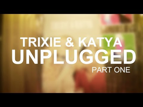 Trixie and Katya UnPlugged: Part 1