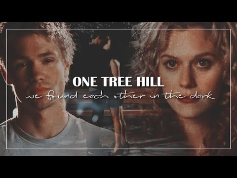 One Tree Hill  We Found Each Other in the Dark