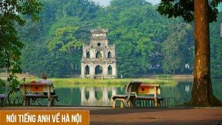 Nói tiếng Anh về Hà Nội với người nước ngoài