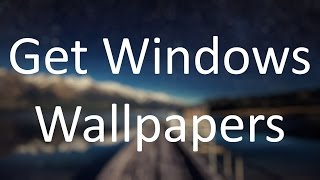 How to get the Windows Wallpapers
