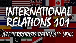 International Relations 101 74 Are Terrorists Rational