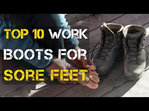Top 10 Best Work Boots for Sore Feet