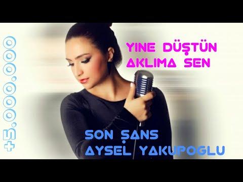 Yine Düştün Aklıma Sen Aysel Yakupoğlu-Son Şans- Gecemde Sen Günümde Sen YouTubede ilk kez...!