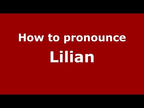 How to pronounce Lilian (Colombian Spanish/Colombia)  - PronounceNames.com