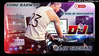 ARA ME DUBARA JAIBU NA - DJ SAGAR RATH $ DJ RAJA SACHAN & DJ SONU BADWAR - (BHAOJPURI NEW) DJ SONG