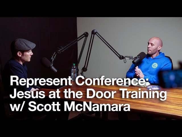 Jesus at the Door Training, Represent Conference, Scott McNamara, Pastor John Hammer