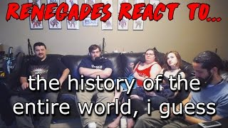 Renegades React to... the history of the entire world, i guess