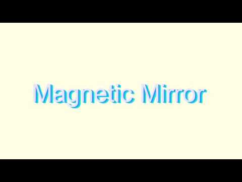 How to Pronounce Magnetic Mirror