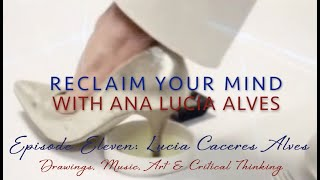 "EP11 Lucia Caceres Alves for ""Reclaim Your Mind"" with Ana Lucia Alves"