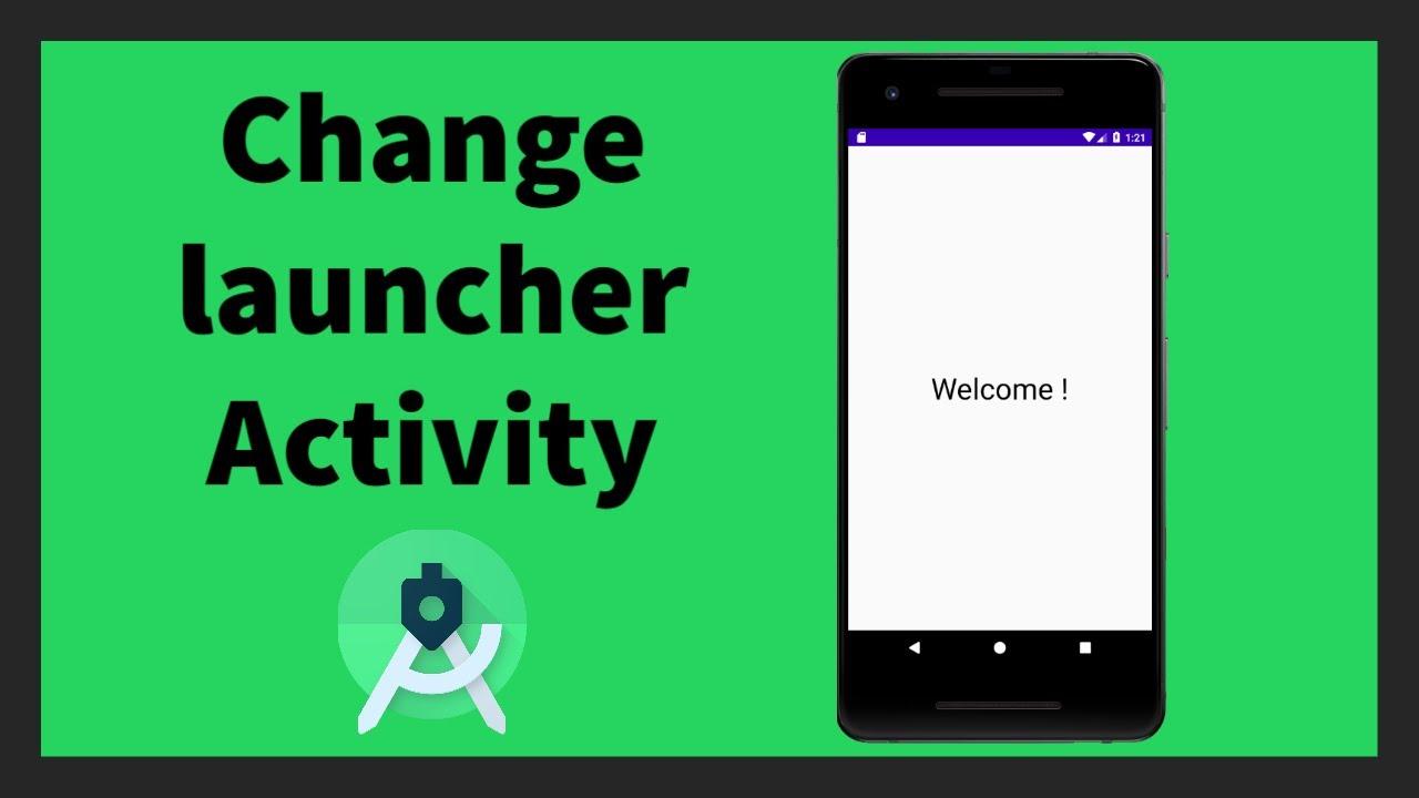 Change Launcher Activity   Android Studio