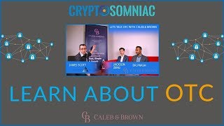 LEARN ABOUT CRYPTOCURRENCY OTC TRADING!  Interview with Caleb & Brown