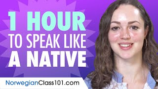 Do You Have 1 Hour? You Can Speak Like a Native Norwegian Speaker