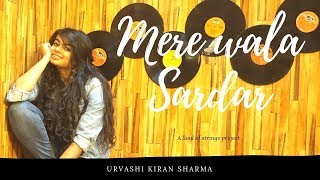 Mere vala sardar | Female version| Urvashi Kiran Sharma | Cover song lover'z